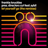 Let Yourself Go — Frankie Knuckles, Director's Cut, Sybil