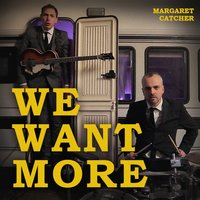 We Want More — Margaret Catcher