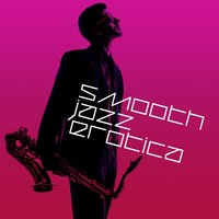 Smooth Jazz Erotica — Erotica
