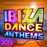 Ibiza Dance Anthems 2013 - The Best Top 40 Ibiza Club Floorfillers of 2013 - Perfect for Partying , Fitness Workout & Running — Ibiza BassHeads