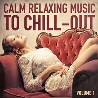 Calm Relaxing Music to Chill-Out, Vol. 1 — Soft Background Music