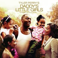 Tyler Perry's Daddy's Little Girls -  Music Inspired By The Film — Daddy's Little Girls