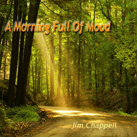A Morning Full of Mood — Jim Chappell