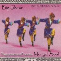 Mongol Soul — Big Shawn