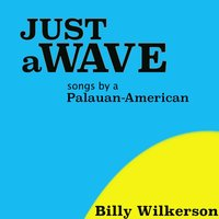 Just a Wave — Billy Wilkerson