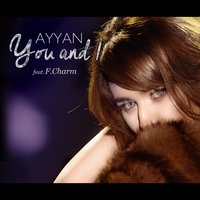 You and I (feat. F.Charm) — AyyaN