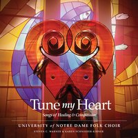 Tune My Heart — Steven C. Warner, The University Of Notre Dame Folk Choir, Karen Schneider Kirner