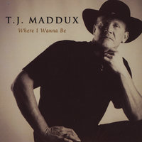 Where I Wanna Be — T J Maddux