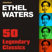 Legendary Classics By Ethel Waters — Ethel Waters