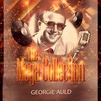 The Mega Collection — Georgie Auld & His Orchestra
