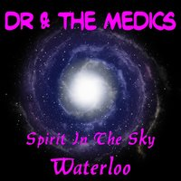 Spirit in the Sky — Dr & the Medics, Dr, The Medics