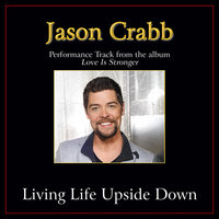 Living Life Upside Down Performance Tracks — Jason Crabb