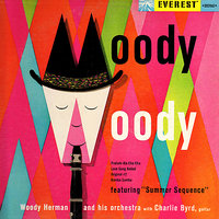 "Moody Woody featuring ""Summer Sequence"" — Woody Herman and His Orchestra, Charlie Byrd, Guitar, Woody Herman, Woody Herman Orchestra"
