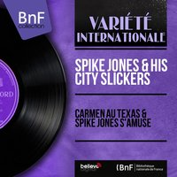 Carmen au Texas & Spike Jones s'amuse — Spike Jones & His City Slickers