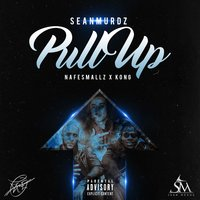 Pull Up — Nafe Smallz, Kong, Sean Murdz