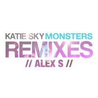 Monsters [feat. Alex S.] — Katie Sky, Alex S.
