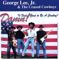 Damn, It Feels Good To Be a Cowboy! — George Lee, Jr. & the Crazed Cowboys