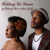 Holding Us Down — Kimberly Rice, Calvin Cofield