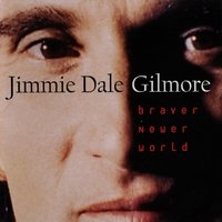 Braver Newer World — Jimmie Dale Gilmore