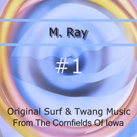 Original Surf and Twang Music From the Cornfields of Iowa — M. Ray