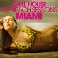 Chill House Miami - the Beach Sessions — сборник