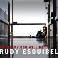 Where My God Will Be — Rudy Esquibel