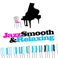 Jazz: Smooth & Relaxing — Smooth Jazz Band, Easy Listening, Relaxing Piano Jazz Music Ensemble, Easy Listening|Relaxing Piano Jazz Music Ensemble|Smooth Jazz Band