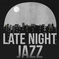Late Night Jazz — Jazz Lounge, Relaxing Instrumental Jazz Academy, Jazz Lounge|Relaxing Instrumental Jazz Academy