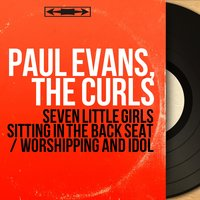 Seven Little Girls Sitting in the Back Seat / Worshipping and Idol — Paul Evans, The Curls