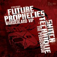 Wonderland VIP/The Persecutor — Future Prophecies & Switch Technique