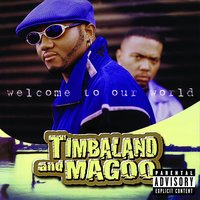 Welcome To Our World — Timbaland & Magoo