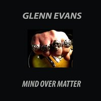 Mind Over Matter — Glenn Evans