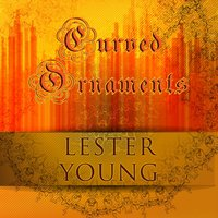 Curved Ornaments — Lester Young
