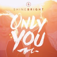 Only You — Shinebright