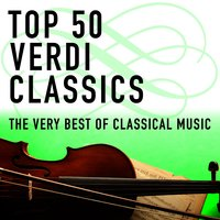 Top 50 Verdi Classics - The Very Best of Classical Music — сборник