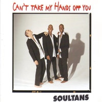 Can't Take My Hands Off You — Soultans