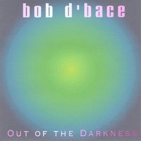Out Of The Darkness — Bob D'bace