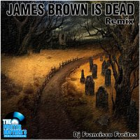 James Brown Is Dead — DJ Francisco Freites, The Freites Brother's