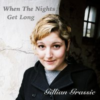 When the Nights Get Long — Gillian Grassie