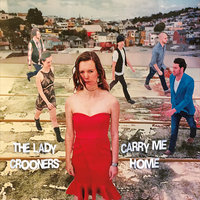 Carry Me Home — The Lady Crooners