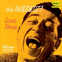The Wildest! — Louis Prima, Keely Smith, Sam Butera and the Witnesses