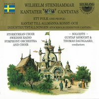 Stenhammar: One People - Stockholm Exhibition Cantata — Swedish Radio Choir, Wilhelm Stenhammar, Swedish Radio Symphony Orchestra, Thomas Dausgaard, Gustaf Sjökvist