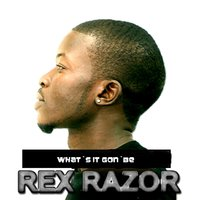 What`s It Gon`be — Rex Razor