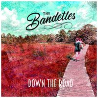 Down the Road — The Bandettes