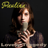 Lovely Tragedy — Paulina