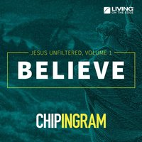 Believe - Jesus Unfiltered, Vol. 1 — Chip Ingram