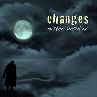 Changes — Mister Peculiar