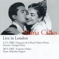 Recital, Live in London — Maria Callas, Orchestra of the Royal Opera House, Covent Garden, Georges Pretre, Sir Malcolm Sargent, Arrigo Boito, Maria Callas | Sir Malcolm Sargent, Джузеппе Верди, Жорж Бизе, Жюль Массне
