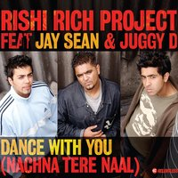Dance With You — Rishi Rich Project, Jay Sean, Juggy d
