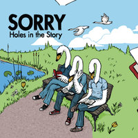Holes in the Story — Sorry